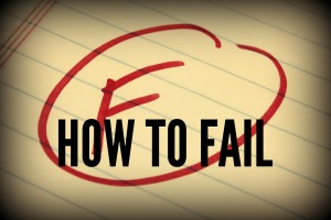 HOW TO FAIL